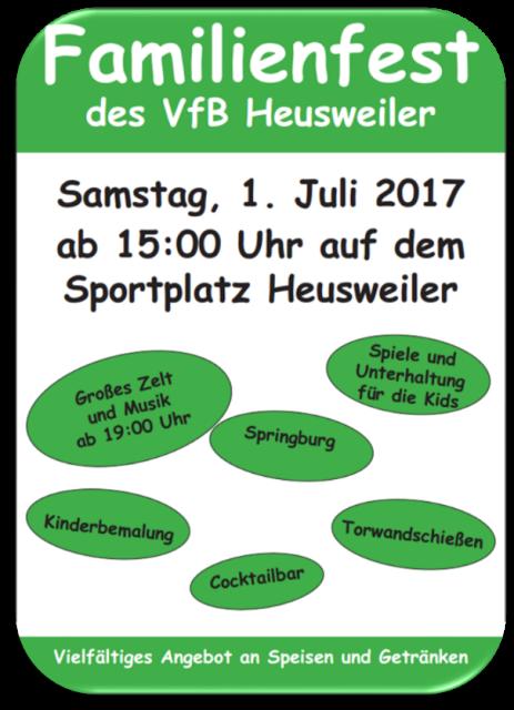 Der VfB Heusweiler veranstaltet am Samstag, 01.07.2017 ein großes Familienfest  auf dem Sportplatz am Wittum. Ab 15:00 Uhr sind alle Mitglieder, Fans und Gönner eingeladen, gemeinsam mit allen Mannschaften von Mini – AH-Abteilung zu feiern. Ponyreiten, ein Clown, Torwandschießen, Spiele sowie feine Speisen und Getränke werden angeboten. Ab 19:00 Uhr erwartet euch im Zelt tolle Stimmung mit den DJ`s. Anmeldungen sind über die jeweiligen Trainer sowie über den Vorstand möglich.